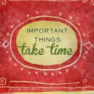 important things take time